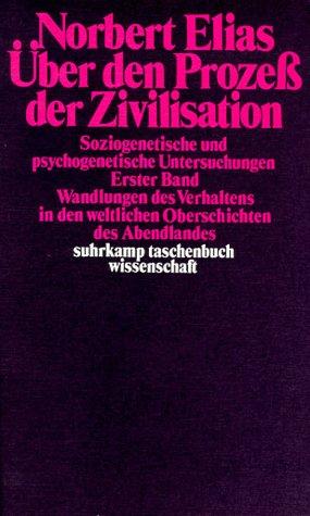 Über den Prozess der Zivilisation. Soziogenetische und psychogenetische Untersuchungen: Über den Prozeß der Zivilisation: Soziogenetische und ... (suhrkamp taschenbuch wissenschaft)