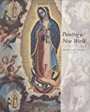Painting a New World: Mexican Art and Life, 1521-1821 (0914738496) by Denver Art Museum