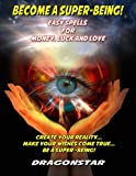 Become A Super-Being!: Easy Spells For Money, Luck and Love