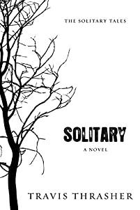 Solitary: A Novel by Travis Thrasher ebook deal