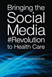 Bringing the Social Media Revolution to Health Care (English Edition)