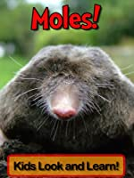 Moles! Learn About Moles and Enjoy Colorful Pictures - Look and Learn! (50+ Photos of Moles) (English Edition)