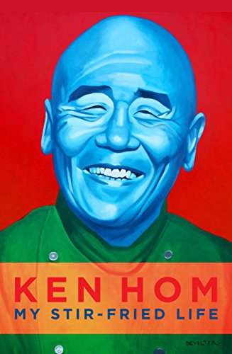 My Stir-fried Life by Ken Hom
