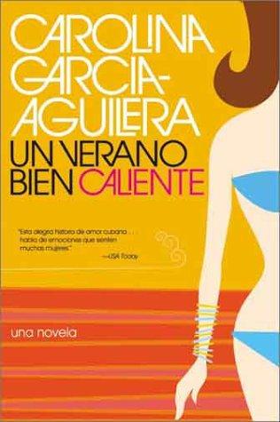 UN Verano Bien Caliente : (Una Novela, CAROLINA GARCIA-AGUILERA, CAROLINA GARCIA AGUILERA, JOSE LUCAS BADUE