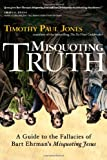 "Misquoting Truth: A Guide to the Fallacies of Bart Ehrmans ""Misquoting Jesus"""