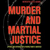 img - for Murder and Martial Justice: Spying and Retribution in World War II America book / textbook / text book
