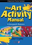 Marylyn Cropley The Art Activity Manual: A Groupwork Resource
