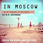 In Moscow: Or My Farewell to the South | H.P. Navarre