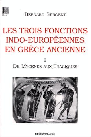 Les trois fonctions indo-européennes en Grèce ancienne tome 1 De Mycènes aux Tragiques