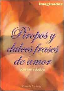 Piropos y Dulces Frases de Amor/ (Spanish Edition): Ornella Fantasy