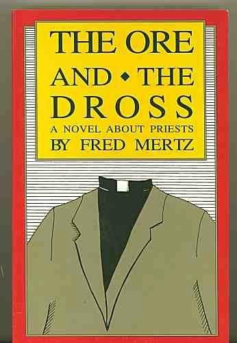 The Ore and the Dross : A Novel about Priests 1st (first) /1st (first) Prin edition by Mertz, Fred published by Rickshaw (1992) [Paperback] PDF