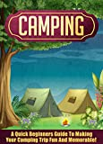 Search : Camping: A Quick Beginners Guide To Making Your Camping Trip Fun And Memorable! (Camping, Outdoor Survival, Camping Guide, Camping Outdoors)
