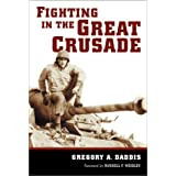 Fighting in the Great Crusade: An 8th Infantry Artillery Officer in World War II ~ Gregory A. Daddis