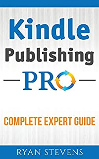 Kindle Publishing Pro - Complete Expert Guide - Kindle Publishing Bible - Kindle Publishing Guidelines: Self Publishing Strategies by Ryan Stevens ebook deal