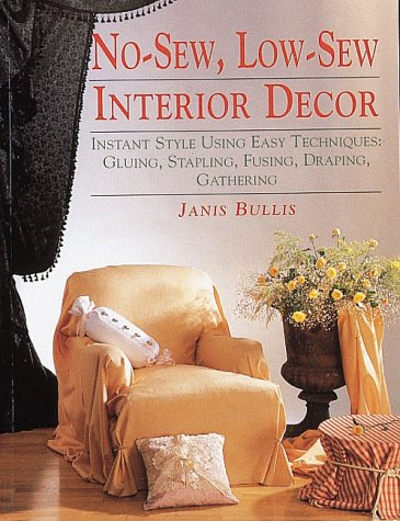 No-Sew, Low-Sew Interior Decor: Instant Style Using Easy Techniques: Gluing, Stapling, Fusing, Draping, Gathering