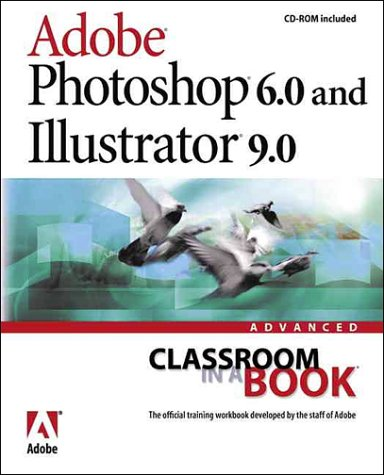 Adobe(R) Photoshop(R) 6.0 and Illustrator(R) 9.0 Advanced Classroom in a Book, Adobe Creative Team