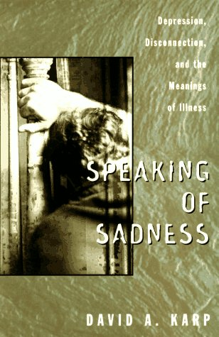 Speaking of Sadness: Depression, Disconnection, and the Meanings of Illness, David A. Karp