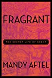 img - for Fragrant: The Secret Life of Scent book / textbook / text book