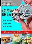 L'assiette de la force: 100 recettes...