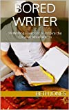 Bored Writer: 99 Writing Exercises to Inspire the Creative Mind Within (The Hungry Freelancer)