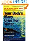 Your Body's Many Cries for Water: A Preventive and Self-Education Manual for Those Who Prefer to Adhere to the Logic of the Natural and the Simple in