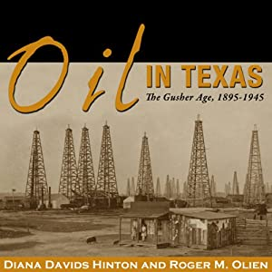 Oil in Texas: The Gusher Age, 1895-1945: Clifton and Shirley Caldwell Texas Heritage Series | [Diana Davids Hinton, Roger M. Olien]