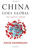 China Goes Global: The Partial Power David Shambaugh