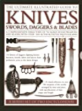 The Ultimate Illustrated Guide to Knives, Swords, Daggers & Blades: A Box Set of Two Reference Books: A Comprehensive Directory of 750 Sharp-edged ... Photographs (Ultimate Illustrated Guides)