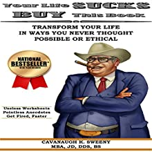 Your Life Sucks, Buy This Book: Transform Your Life in Ways You Never Thought Possible or Ethical Audiobook by Cavanaugh Sweeny Narrated by Cavanaugh K. Sweeny