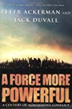 A Force More Powerful: A Century of Non-Violent Conflict (0312240503) by Peter Ackerman