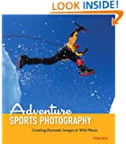 Adventure Sports Photography: Creating Dramatic Images in Wild Places