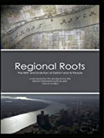 Regional Roots - the Birth and Evolution of Detroit and Its People