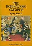 The Borrowers Omnibus: The Borrowers, The Borrowers Afield, The Borrowers Afloat, The Borrowers Aloft Mary Norton