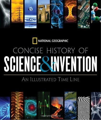 Concise History of Science and Invention: An Illustrated Time Line (National Geographic)