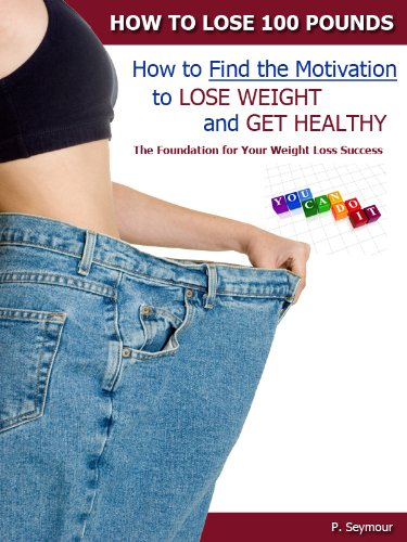 How to Find the Motivation to Lose Weight and Get Healthy (How to Lose 100 Pounds)