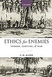 Ethics for Enemies: Terror, Torture, and War (Uehiro Series in Practical Ethics)