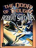 The Odor of Thought: Short Stories of Robert Sheckley, Volume Two