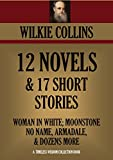 12 NOVELS & 17 SHORT STORIES  The Woman in White, The Moonstone, No Name; Armadale, Basil; The Dead Secret; & many more  WILKIE COLLINS PREMIUM COLLECTION (Timeless Wisdom Collection Book 3150)