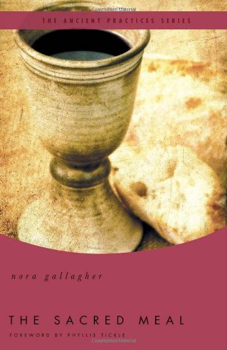 The Sacred Meal: The Ancient Practices Series, Nora Gallagher