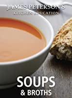 Soups and Broths: James Peterson's Kitchen Education Front Cover