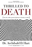 img - for By Dr. Archibald D. Hart Thrilled to Death: How the Endless Pursuit of Pleasure Is Leaving Us Numb book / textbook / text book