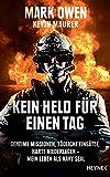 Kein Held für einen Tag: Geheime Missionen, tödliche Einsätze, harte Niederlagen - Mein Leben als Navy Seal (German Edition)