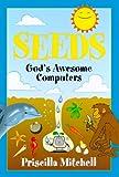 Seeds: God's Awesome Computers