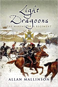 The Light Dragoons: The Making of a Regiment (Pen & Sword Military)