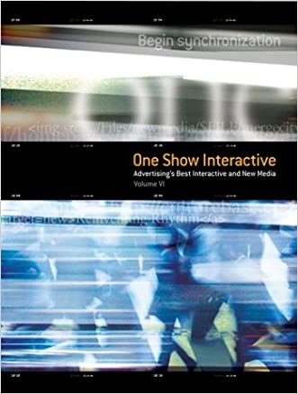 The One Show Interactive Vol. VI (with DVD): Advertising's Best Interactive & New Media (One Show Interactive: Advertising's Best Interactive & New Media)