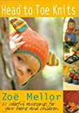 Head to Toe Knits: 25 Colorful Accessories for Your Home and Children (1570761167) by Mellor, Zoe