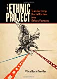 The Ethnic Project: Transforming Racial Fiction into Ethnic Factions (Stanford Studies in Comparative Race and)