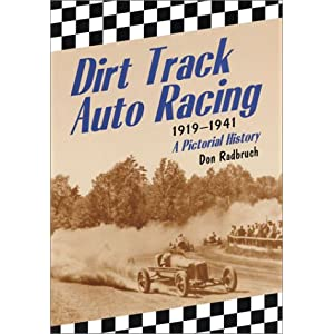 Dirt Track Auto Racing on Dirt Track Auto Racing  1919 1941  A Pictorial History  Don Radbruch
