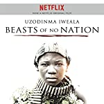 Beasts of No Nation | Uzodinma Iweala