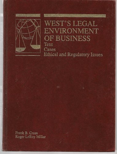 West's Legal Environment of Business : Text Case Ethical and Regulatory Issues